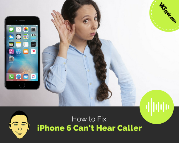 iphone 5 can t hear caller iphone 6 can t hear caller fix 19300